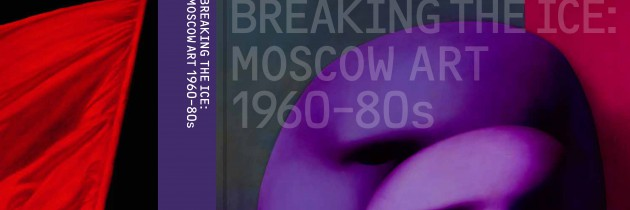 Breaking The Ice: Moscow Art 1960-80s